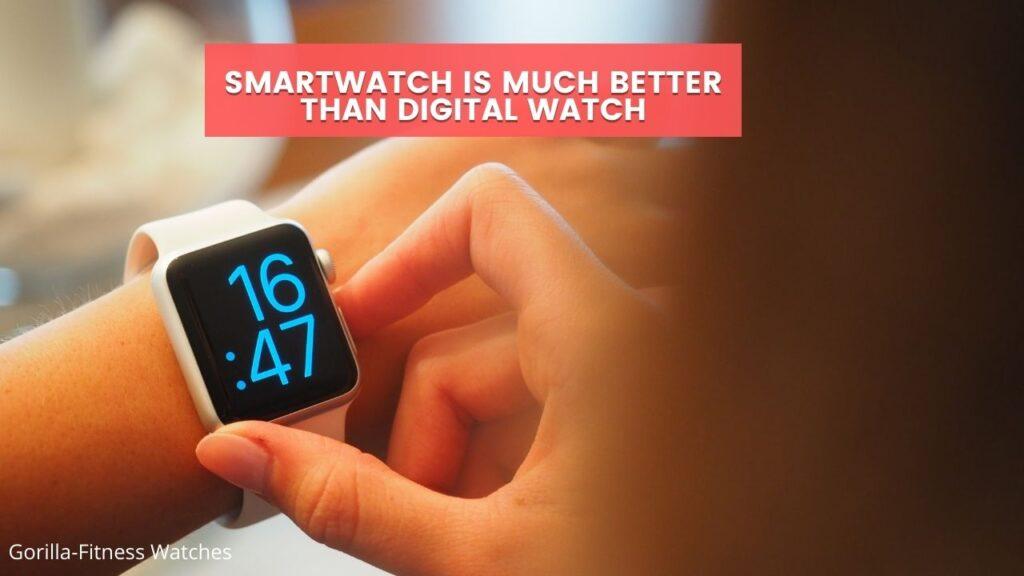 smartwatch is better than a digital watch