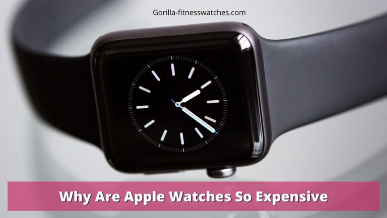 Why Are Apple Watches So Expensive