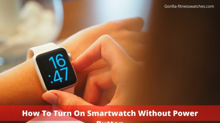How To Turn On Smartwatch Without Power Button