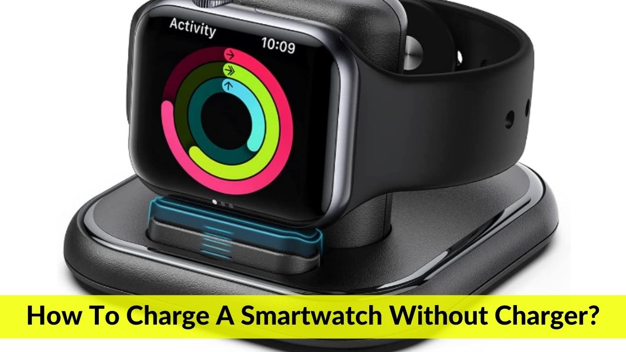 How To Charge A Smartwatch Without Charger