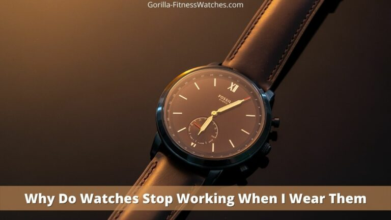 Why Do Watches Stop Working When I Wear Them