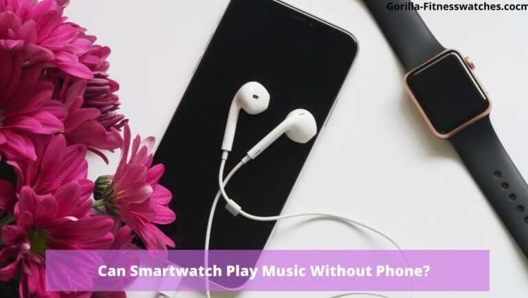 Can Smartwatch Play Music Without Phone?