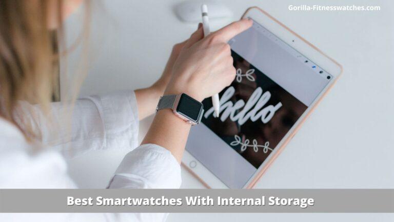 Best Smartwatches With Internal Storage