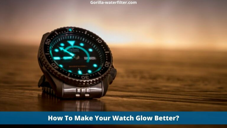 How To Make Your Watch Glow Better?