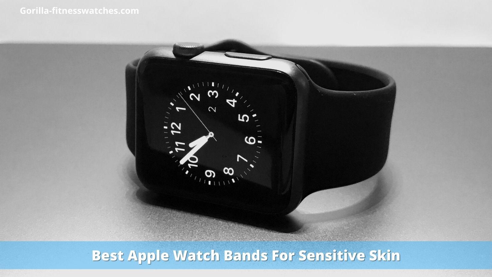 Best Apple Watch Bands For Sensitive Skin
