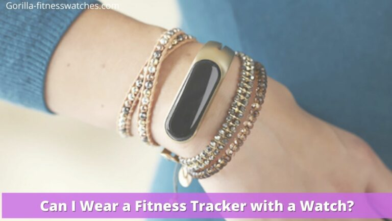 Can I Wear a Fitness Tracker with a Watch?
